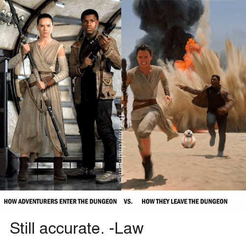 DnD, How, and Law: HOW ADVENTURERS ENTER THE DUNGEON  VS.  HOW THEY LEAVE THE DUNGEON Still accurate.   -Law