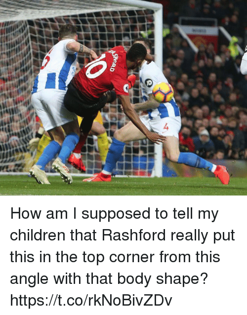Rashford: How am I supposed to tell my children that Rashford really put this in the top corner from this angle with that body shape? https://t.co/rkNoBivZDv