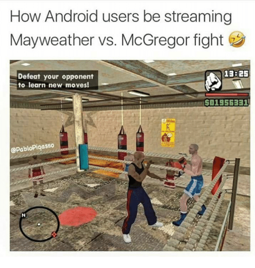 Defeation: How Android users be streaming  Mayweather vs. McGregor fight  Defeat your opponent  to learn new moves!  13:25  501956331  @PabloPiqasso