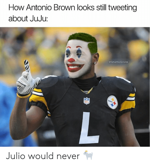 tweeting: How Antonio Brown looks still tweeting  about JuJu:  @GhettoGronk Julio would never 🐐
