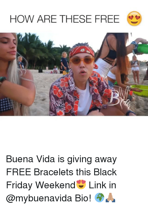 Black Friday, Friday, and Memes: HOW ARE THESE FREE e Buena Vida is giving away FREE Bracelets this Black Friday Weekend😍 Link in @mybuenavida Bio! 🌍🙏🏽