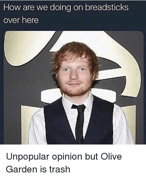 Memes, Olive Garden, and Trash: How are we doing on breadsticks  over here Unpopular opinion but Olive Garden is trash