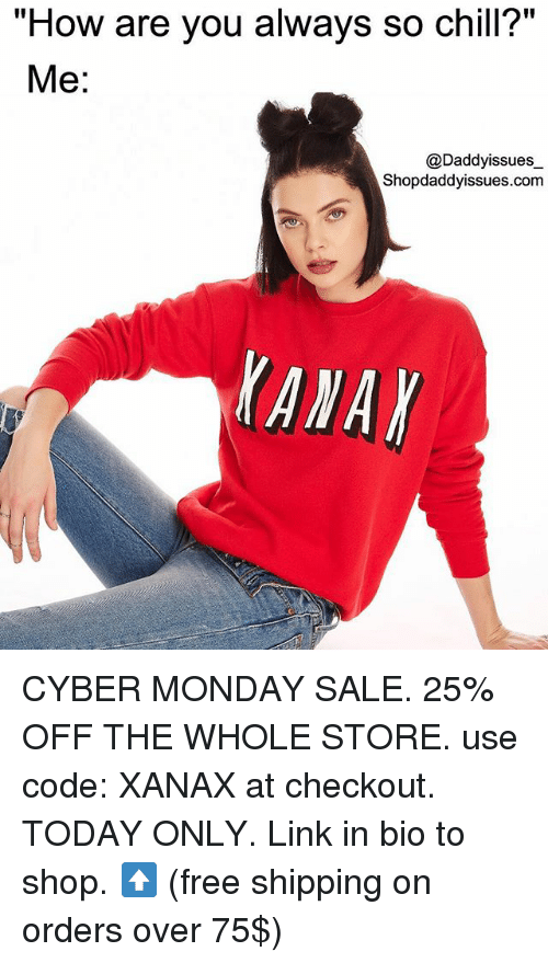 "Chill, Xanax, and Cyber Monday: ""How are you always so chill?""  Me:  @Daddyissues_  Shopdaddyissues.com  lanar CYBER MONDAY SALE. 25% OFF THE WHOLE STORE. use code: XANAX at checkout. TODAY ONLY. Link in bio to shop. ⬆️ (free shipping on orders over 75$)"