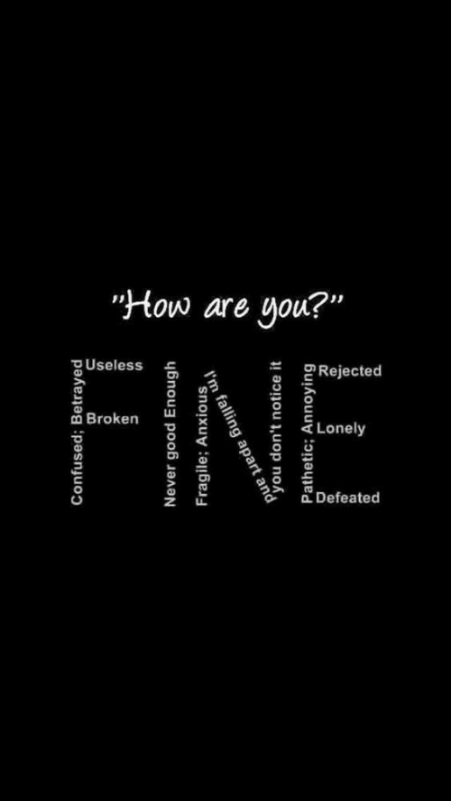 "How, You, and Fine: ""How are you?""  FINE  Useless  Rejected  Broken  Lonely  Defeated"