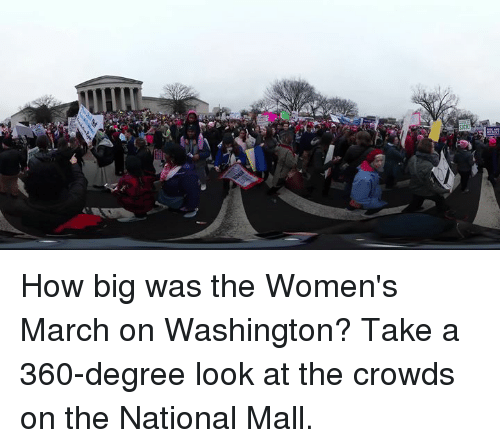 Womens March On Washington: How big was the Women's March on Washington? Take a 360-degree look at the crowds on the National Mall.