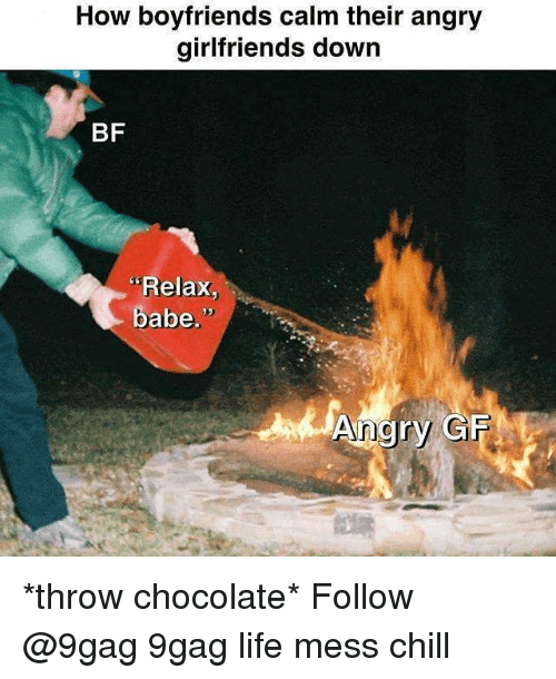 """9gag, Chill, and Life: How boyfriends calm their angry  girlfriends down  BF  """"Relax,  babe.  Angry GFHE *throw chocolate* Follow @9gag 9gag life mess chill"""