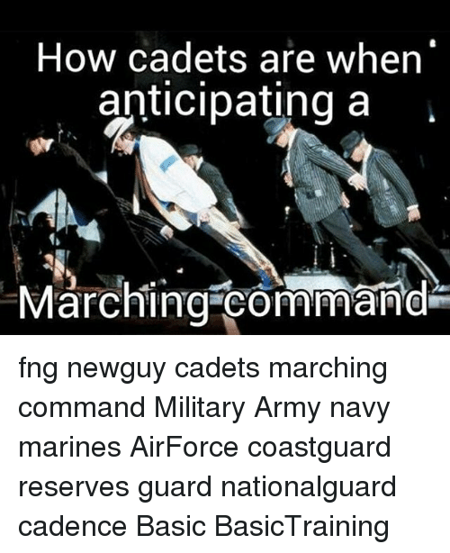 Memes, Army, and Marines: How cadets are when  anticipating a  Marching Command- fng newguy cadets marching command Military Army navy marines AirForce coastguard reserves guard nationalguard cadence Basic BasicTraining