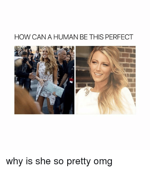Omg, Girl Memes, and How: HOW CAN A HUMAN BE THIS PERFECT why is she so pretty omg