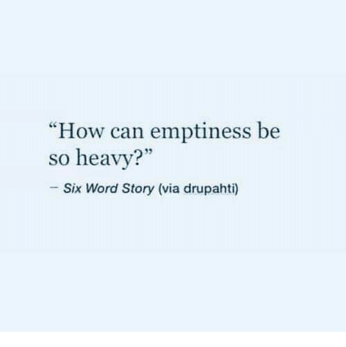"""emptiness: """"How can emptiness be  so heavy?  Six Word Story (via drupahti)"""