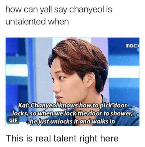 Chanyeol: how can yall say chanyeol is  untalented whern  howtopick door  KaiChanyeolknows  ocks, Sowhen we lockthedoor to shower,  GIF hejust unlocks it and walks in This is real talent right here
