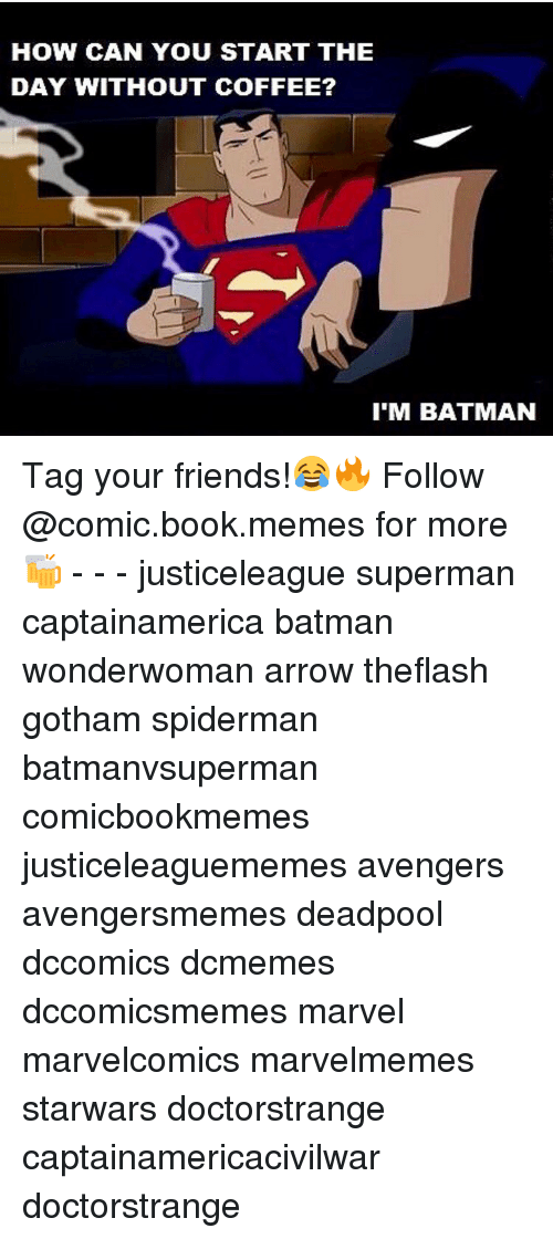 Without Coffee: HOW CAN YOU START THE  DAY WITHOUT COFFEE?  I'M BATMAN Tag your friends!😂🔥 Follow @comic.book.memes for more🍻 - - - justiceleague superman captainamerica batman wonderwoman arrow theflash gotham spiderman batmanvsuperman comicbookmemes justiceleaguememes avengers avengersmemes deadpool dccomics dcmemes dccomicsmemes marvel marvelcomics marvelmemes starwars doctorstrange captainamericacivilwar doctorstrange