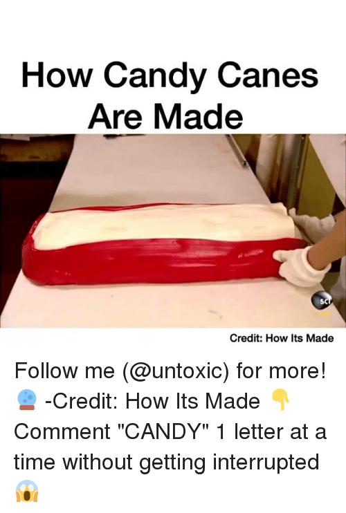 "Candy, Candy Cane, and Memes: How Candy Canes  Are Made  Credit: How Its Made Follow me (@untoxic) for more! 🔮 -Credit: How Its Made 👇Comment ""CANDY"" 1 letter at a time without getting interrupted 😱"