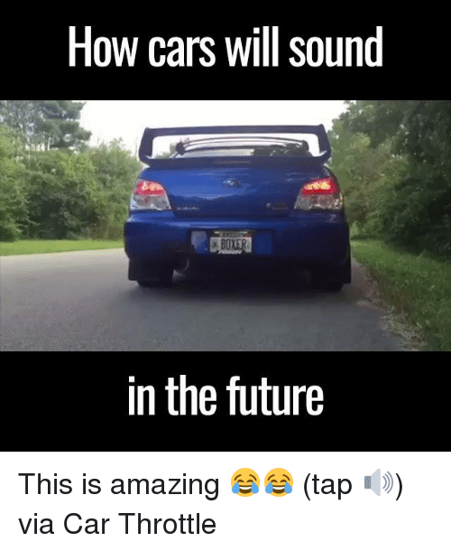 throttle: How cars will sound  EBO  in the future This is amazing 😂😂 (tap 🔊)  via Car Throttle