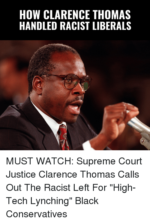 """Clarence: HOW CLARENCE THOMAS  HANDLED RACIST LIBERALS MUST WATCH: Supreme Court Justice Clarence Thomas Calls Out The Racist Left For """"High-Tech Lynching"""" Black Conservatives"""