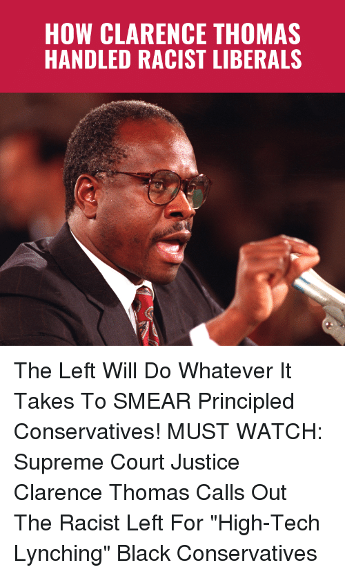 """Clarence: HOW CLARENCE THOMAS  HANDLED RACIST LIBERALS The Left Will Do Whatever It Takes To SMEAR Principled Conservatives!  MUST WATCH: Supreme Court Justice Clarence Thomas Calls Out The Racist Left For """"High-Tech Lynching"""" Black Conservatives"""