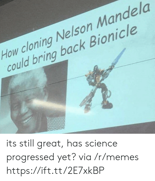 cloning: How cloning Nelson Mandela  could bring back Bionicle its still great, has science progressed yet? via /r/memes https://ift.tt/2E7xkBP