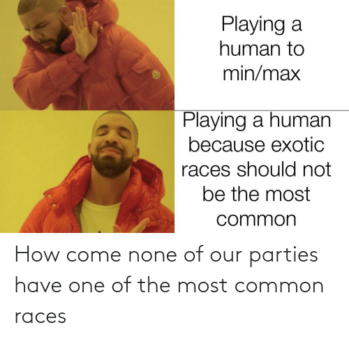 DnD: How come none of our parties have one of the most common races