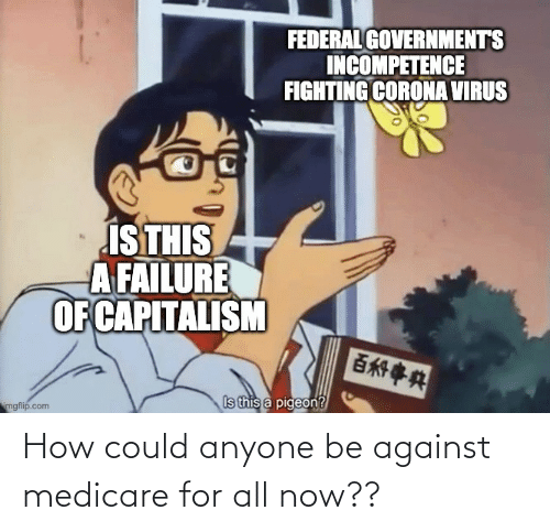 Medicare: How could anyone be against medicare for all now??