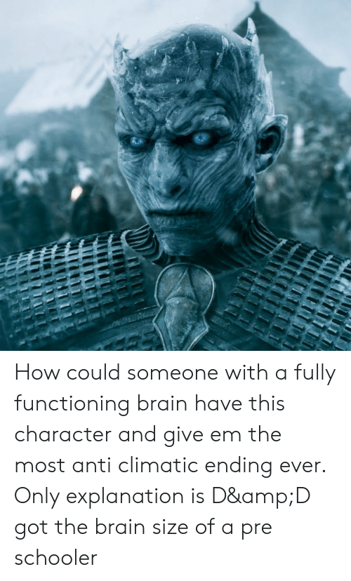 Anti Climatic: How could someone with a fully functioning brain have this character and give em the most anti climatic ending ever. Only explanation is D&D got the brain size of a pre schooler