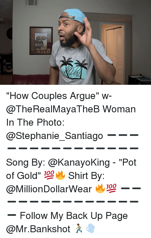 """Arguing, Memes, and Back: """"How Couples Argue"""" w- @TheRealMayaTheB Woman In The Photo: @Stephanie_Santiago ➖➖➖➖➖➖➖➖➖➖➖➖➖➖➖ Song By: @KanayoKing - """"Pot of Gold"""" 💯🔥 Shirt By: @MillionDollarWear 🔥💯 ➖➖➖➖➖➖➖➖➖➖➖➖➖➖➖ Follow My Back Up Page @Mr.Bankshot 🏃🏾💨"""