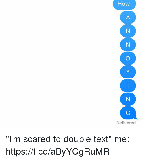 """Text, Girl Memes, and How: How  Delivered """"I'm scared to double text""""   me: https://t.co/aByYCgRuMR"""