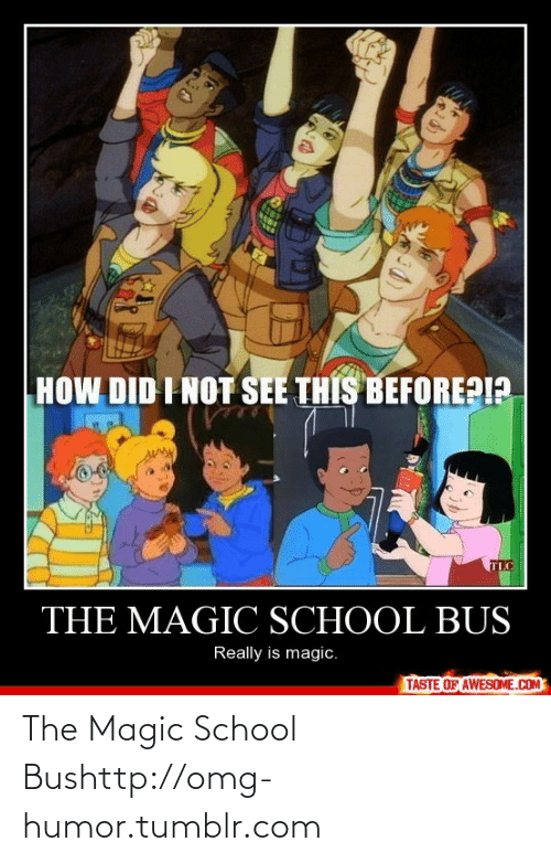 The Magic School Bus: HOW DID INOT SEE THIS BEFOREPI?  TLC  THE MAGIC SCHOOL BUS  Really is magic.  TASTE OF AWESOME.COM The Magic School Bushttp://omg-humor.tumblr.com
