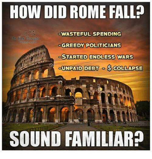 Fall: HOW DID ROME FALL  WASTEFUL SPENDING  he Free Thought  GREEDY POLITICIANS  STARTED ENDLESS wARS  UNPAID DEBT o COLLAPSE  SOUND FAMILIAR?