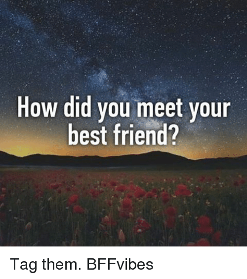 best friend tag: How did you meet your  best friend? Tag them. BFFvibes