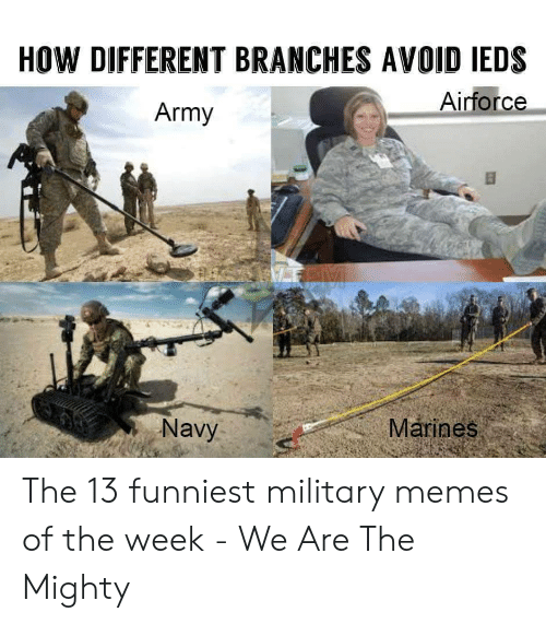 Funniest Military: HOW DIFFERENT BRANCHES AVOID IEDS  Airforce  Army  Navy  Márines The 13 funniest military memes of the week - We Are The Mighty