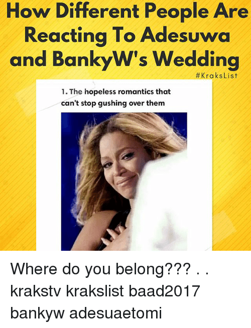 Memes, Wedding, and 🤖: How Different People Are  Reactina To Adesuwa  and BankyW's Wedding  #KraksList  1. The hopeless romantics that  can't stop gushing over them Where do you belong??? . . krakstv krakslist baad2017 bankyw adesuaetomi