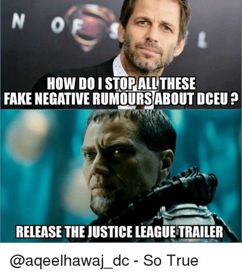 Memes, 🤖, and So True: HOW DO I ALL THESE  FAKE NEGATIVE RUMOURSABOUT DCEU  RELEASE THE JUSTICELEAGUETRAILER @aqeelhawaj_dc - So True