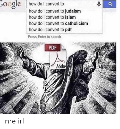 Islam: how do I convert to  GOogle  how do i convert to judaism  how do i convert to islam  how do i convert to catholicism  how do i convert to pdf  Press Enter to search  PDF  Adobe me irl