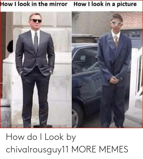 How Do I: How do I Look by chivalrousguy11 MORE MEMES