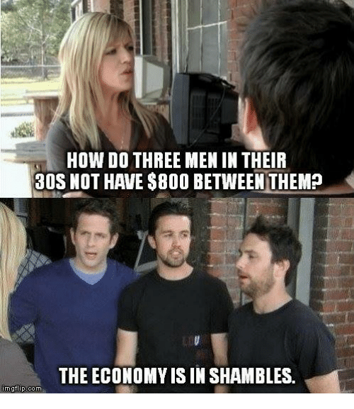 shambles: HOW DO THREE MEN IN THEIR  30S NOT HAVE $800 BETWEEN THEM?  THE ECONOMY IS IN SHAMBLES.  imgflip com