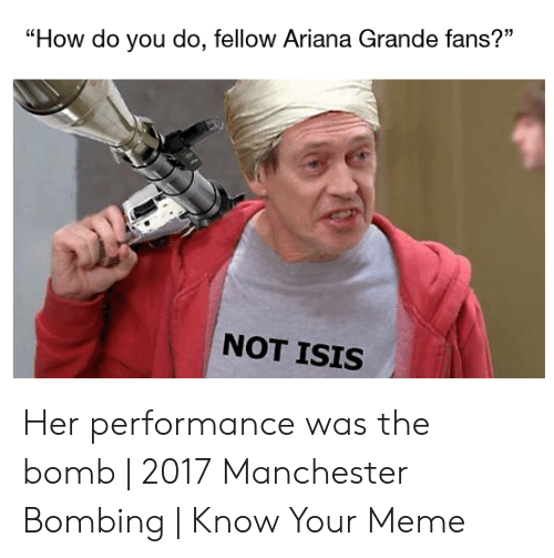 """Not Isis: """"How do you do, fellow Ariana Grande fans?""""  NOT ISIS Her performance was the bomb 