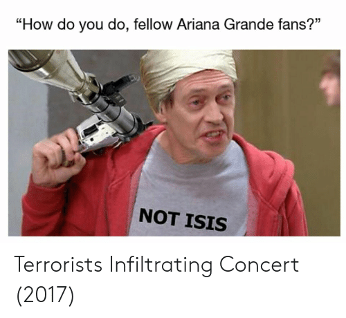 """Not Isis: """"How do you do, fellow Ariana Grande fans?""""  NOT ISIS Terrorists Infiltrating Concert (2017)"""