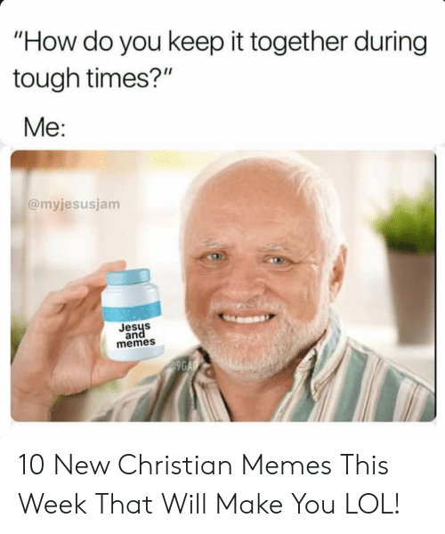 "Christian Memes: ""How do you keep it together during  tough times?""  Me:  @myjesusjam  Jesys  and  memes  9GAG 10 New Christian Memes This Week That Will Make You LOL!"