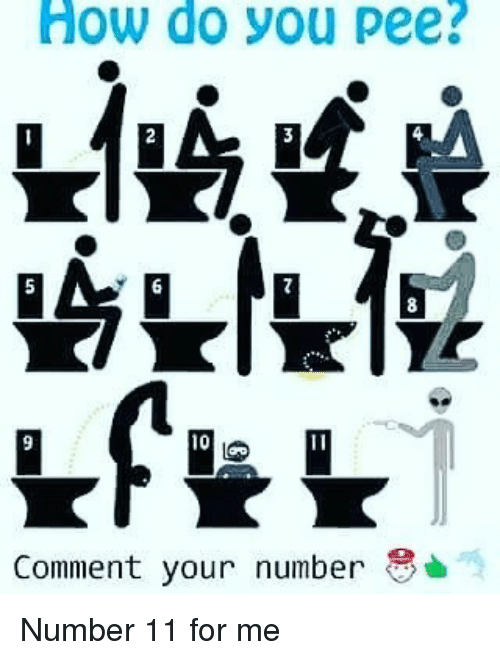 Memes, 🤖, and How: How do you pee?  Comment your number Number 11 for me