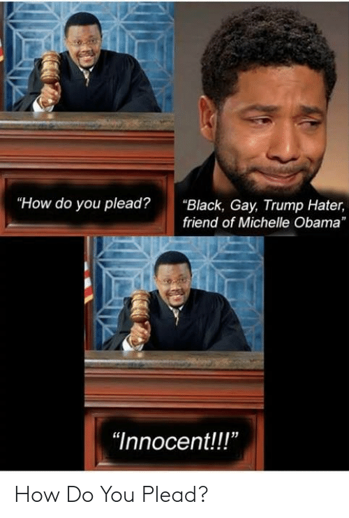 """Trump Hater: """"How do you plead?""""Black, Gay, Trump Hater,  friend of Michelle Obama  """"Innocent!!!"""" How Do You Plead?"""