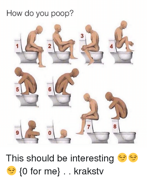 Poopes: How do you poop?  4  5  6  8  9 This should be interesting 😏😏😏 {0 for me} . . krakstv
