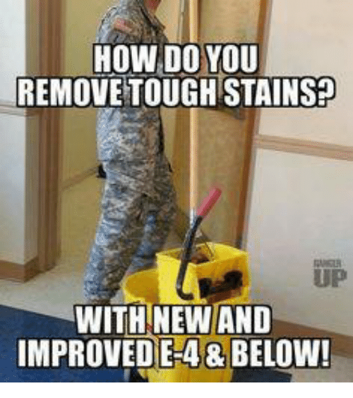 Military and Below: HOW DO YOU  REMOVE TOUGH STAINSP  WITH NEW AND  IMPROVED E-4&BELOW!