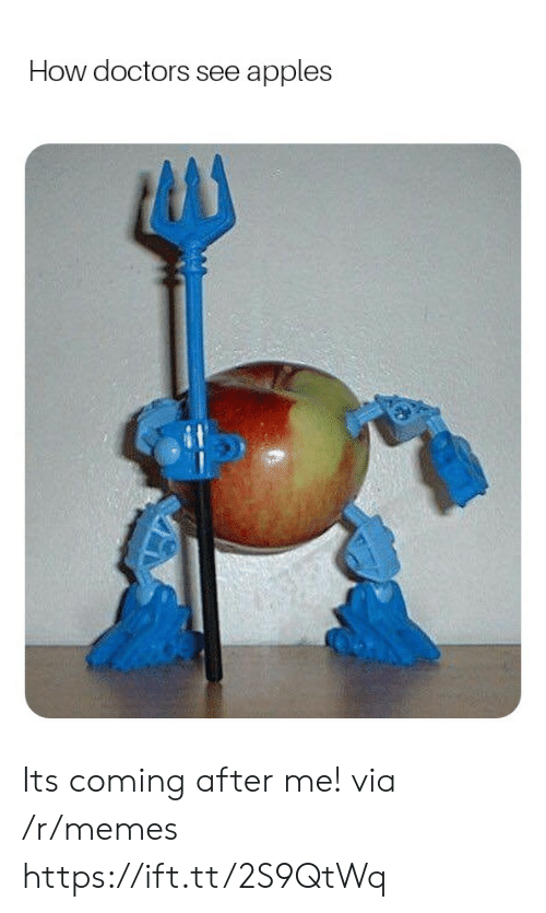 Its Coming: How doctors see apples Its coming after me! via /r/memes https://ift.tt/2S9QtWq