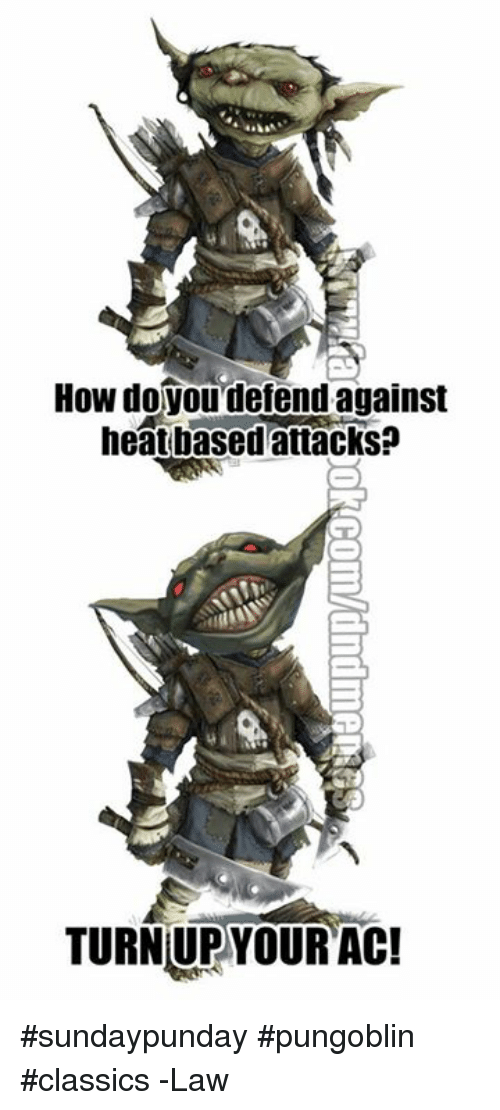 Turn up: How doyou defend against  heat based attacks  TURN UP YOUR AC! #sundaypunday #pungoblin #classics  -Law