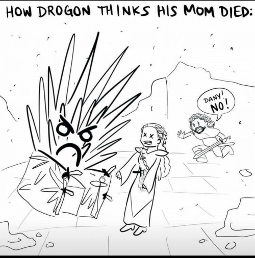 drogon: HOw DROGON TH INKS HIS MoM DIED:  DANY