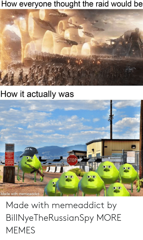 the raid: How everyone thought the raid would be  How it actually was  WARINING  $1  A  WARNING  STOP  WARKING  PHOGRAY  OF  PROH  C  Made with memeaddict Made with memeaddict by BiIINyeTheRussianSpy MORE MEMES