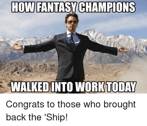 Nfl, Work, and Today: HOW FANTASY CHAMPIONS  WALKED INTO WORK TODAY Congrats to those who brought back the 'Ship!