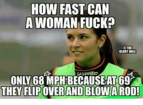 glory hole: HOW FAST CAN  A WOMAN FUCK?  TRE  GLORY HOLE  ONLY 68 MPH BECAUSEAT 69  THEY FLIPOVER AND BLOWA ROD!