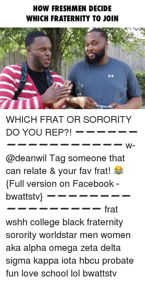 repping: HOW FRESHMEN DECIDE  WHICH FRATERNITY TO JOIN WHICH FRAT OR SORORITY DO YOU REP?! ➖➖➖➖➖➖➖➖➖➖➖➖➖➖➖➖➖ w-@deanwil Tag someone that can relate & your fav frat! 😂 {Full version on Facebook - bwattstv} ➖➖➖➖➖➖➖➖➖➖➖➖➖➖➖➖➖ frat wshh college black fraternity sorority worldstar men women aka alpha omega zeta delta sigma kappa iota hbcu probate fun love school lol bwattstv