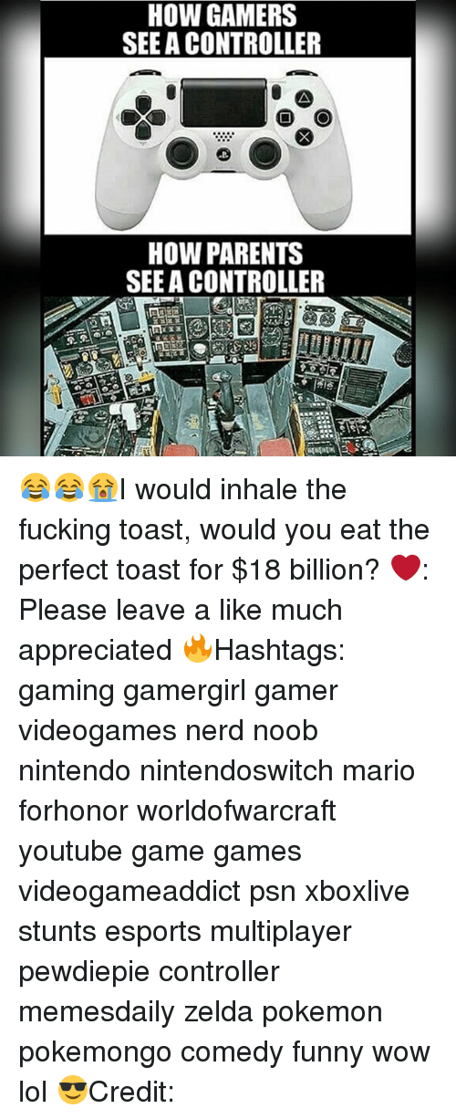 Wow Lol: HOW GAMERS  SEE A CONTROLLER  O O  HOW PARENTS  SEE A CONTROLLER 😂😂😭I would inhale the fucking toast, would you eat the perfect toast for $18 billion? ❤️: Please leave a like much appreciated 🔥Hashtags: gaming gamergirl gamer videogames nerd noob nintendo nintendoswitch mario forhonor worldofwarcraft youtube game games videogameaddict psn xboxlive stunts esports multiplayer pewdiepie controller memesdaily zelda pokemon pokemongo comedy funny wow lol 😎Credit: