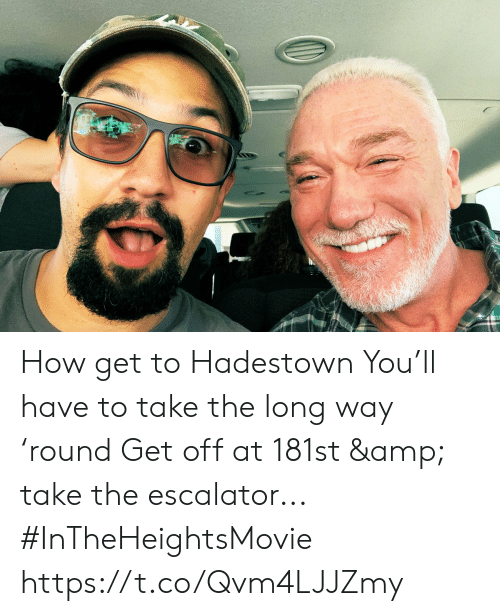 Long Way: How get to Hadestown You'll have to take the long way 'round Get off at 181st & take the escalator... #InTheHeightsMovie https://t.co/Qvm4LJJZmy